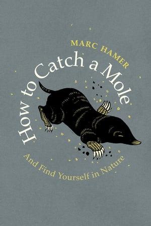 洋書, FICTION & LITERTURE How to Catch a MoleAnd Find Yourself in Nature Marc Hamer