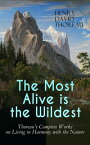 The Most Alive is the Wildest ? Thoreau's Complete Works on Living in Harmony with the NatureWalden, Walking, Night and Moonlight, The Highland Light, A Winter Walk, The Maine Woods, A Walk to Wachusett, The Landlord, A Week on the Con【電子書籍】