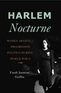 Harlem NocturneWomen Artists and Progressive Politics During World War II【電子書籍】[ Farah Jasmine Griffin ]