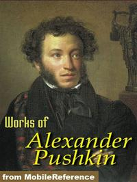 Works Of Alexander Pushkin: Eugene Oneguine, Boris Godunov, The Daughter Of The Commandant & More. (Mobi Collected Works)【電子書籍】[ Alexander Pushkin ]