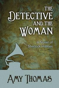 The Detective and the WomanA Novel of Sherlock Holmes【電子書籍】[ Amy Thomas ]