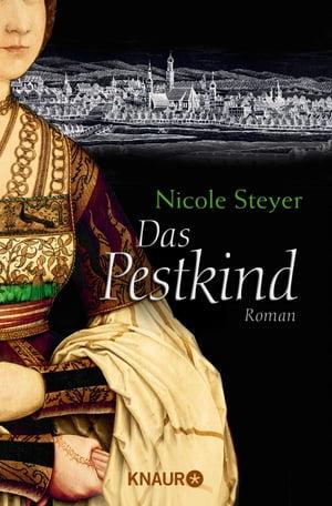 Das PestkindRoman【電子書籍】[ Nicole Steyer ]