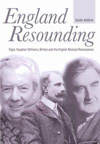 England ResoundingElgar, Vaughan Williams, Britten and the English Musical Renaissance【電子書籍】[ Keith Alldritt ]