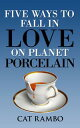 Five Ways to Fall in Love on Planet Porcelain【電子書籍】[ Cat Rambo ]