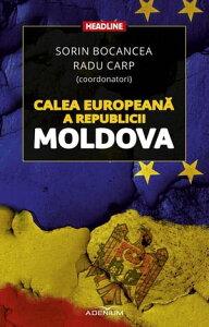 Calea european? a Republicii Moldova【電子書籍】[ Sorin Bocancea ]