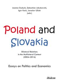 Poland and Slovakia: Bilateral Relations in a Multilateral Context (2004?2016)Essays on Politics and Economics【電子書籍】