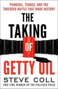 The Taking of Getty OilPennzoil, Texaco, and the Takeover Battle That Made History【電子書籍】[ Steve Coll ]