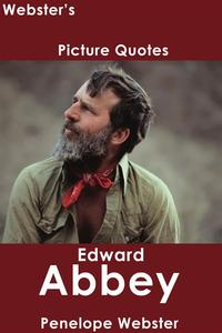 Webster's Edward Abbey Picture Quotes【電子書籍】[ Penelope Webster ]