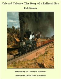 Cab and Caboose: The Story of a Railroad Boy【電子書籍】[ Kirk Munroe ]
