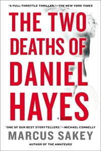 The Two Deaths of Daniel HayesA Thriller【電子書籍】[ Marcus Sakey ]