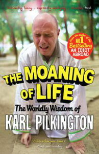 The Moaning of LifeThe Worldly Wisdom of Karl Pilkington【電子書籍】[ Karl Pilkington ]