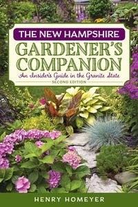 The New Hampshire Gardener's CompanionAn Insider's Guide to Gardening in the Granite State【電子書籍】[ Henry Homeyer ]