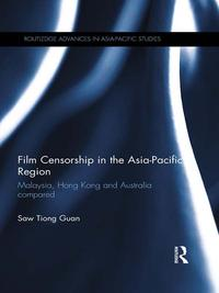 Film Censorship in the Asia-Pacific RegionMalaysia, Hong Kong and Australia Compared【電子書籍】[ Saw Tiong Guan ]
