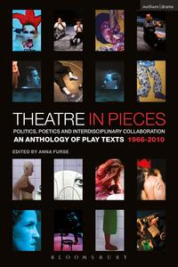 Theatre in Pieces: Politics, Poetics and Interdisciplinary CollaborationAn Anthology of Play Texts 1966 - 2010【電子書籍】