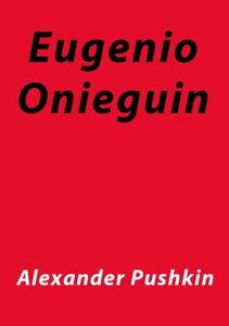 Eugenio Onieguin【電子書籍】[ Alexander Pushkin ]