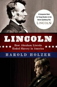 Lincoln: How Abraham Lincoln Ended Slavery in AmericaA Companion Book for Young Readers to the Steven Spielberg Film【電子書籍】[ Harold Holzer ]