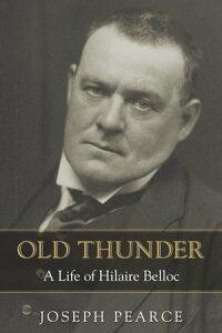Old ThunderA Life of Hilaire Belloc【電子書籍】[ Joseph Pearce ]