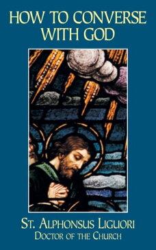 How to Converse with God【電子書籍】[ St. Alphonsus Liguori ]