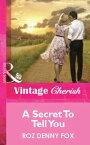 A Secret To Tell You (Mills & Boon Cherish)【電子書籍】[ Roz Denny Fox ]