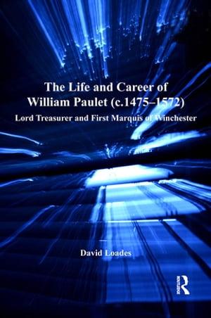 洋書, SOCIAL SCIENCE The Life and Career of William Paulet (c.1475?1572) Lord Treasurer and First Marquis of Winchester David Loades
