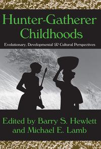 Hunter-Gatherer ChildhoodsEvolutionary, Developmental, and Cultural Perspectives【電子書籍】[ Barry S. Hewlett ]