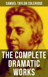 The Complete Dramatic Works of Samuel Taylor ColeridgeThe Piccolomini, The Death of Wallenstein, Remorse, The Fall of Robespierre, Zapolya, Osorio…【電子書籍】[ Samuel Taylor Coleridge ]