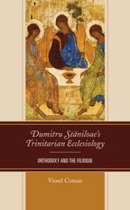 Dumitru Staniloae's Trinitarian EcclesiologyOrthodoxy and the Filioque【電子書籍】[ Viorel Coman ]