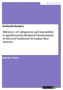 Efficiency of Callogenesis and Amenability to Agrobacterium Mediated Transformation of Selected Traditional Sri Lankan Rice Varieties【電子書籍】[ Krishanthi Bandara ]