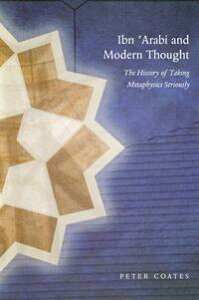 Ibn 'Arabi and Modern ThoughtThe History of Taking Metaphysics Seriously【電子書籍】[ Peter Coates ]