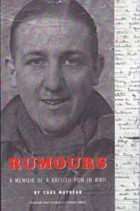Rumours: The Memoir of a POW in WWII【電子書籍】[ Chas Mayhead ]