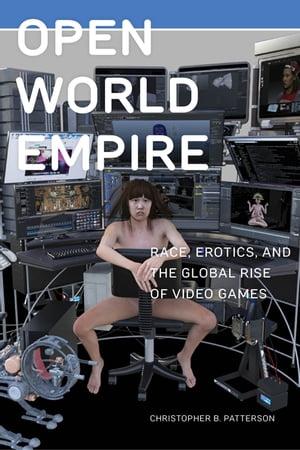 洋書, SOCIAL SCIENCE Open World Empire Race, Erotics, and the Global Rise of Video Games Christopher B. Patterson