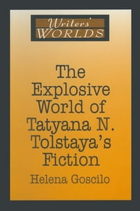 The Explosive World of Tatyana N. Tolstaya's Fiction【電子書籍】[ Helena Goscilo ]
