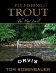 Fly Fishing for TroutThe Next Level【電子書籍】[ Tom Rosenbauer ]