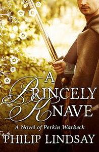 A Princely KnaveA Novel of Perkin Warbeck【電子書籍】[ Philip Lindsay ]