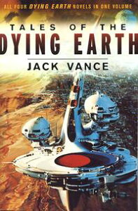 Tales of the Dying EarthIncluding 'The Dying Earth,' 'The Eyes of the Overworld,' 'Cugel's Saga,' and 'Rhialto the Marvellous'【電子書籍】[ Jack Vance ]
