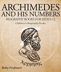 Archimedes and His Numbers - Biography Books for Kids 9-12   Children's Biography Books【電子書籍】[ Baby Professor ]