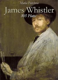 James Whistler: 305 Plates【電子書籍】[ Maria Peitcheva ]