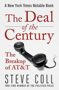 The Deal of the CenturyThe Breakup of AT&T【電子書籍】[ Steve Coll ]