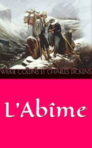 L'Ab?me【電子書籍】[ Wilkie Collins et Charles Dickens ]