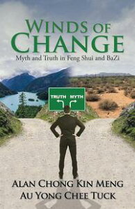 Winds of ChangeMyth and Truth in Feng Shui and Bazi【電子書籍】[ Alan Chong Kin Meng ]