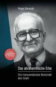 Roger Garaudy - Das abrahamitische ErbeDie transzendentale Botschaft des Islam【電子書籍】[ Roger Garaudy ]