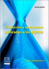 Producci?n y operaciones aplicada a las pymeEnfoque y Proyecciones【電子書籍】[ Bello P?rez ]
