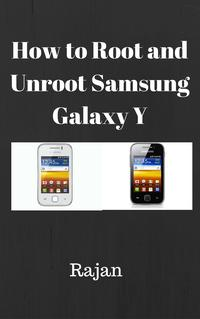 How To Root And Unroot Samsung Galaxy Y?【電子書籍】[ Rajan ]