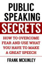 楽天Kobo電子書籍ストアで買える「Public Speaking Secrets: How to Overcome Fear and Use What You Have to Make a Great SpeechLeadership Series, #4【電子書籍】[ Frank McKinley ]」の画像です。価格は109円になります。