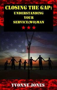Closing The Gap: Understanding Your Service(wo)man【電子書籍】[ Yvonne Jones ]