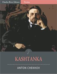 Kashtanka (Illustrated Edition)【電子書籍】[ Anton Chekhov ]