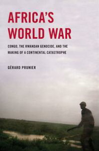 Africa's World War : Congo, The Rwandan Genocide, And The Making Of A Continental Catastrophe【電子書籍】[ Gerard Prunier ]