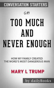 Too Much and Never Enough: How My Family Created the World's Most Dangerous Man by?Mary L. Trump: Conversation Starters【電子書籍】[ dailyBooks ]