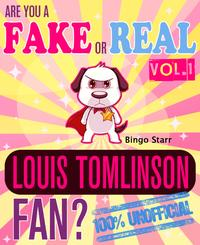 Are You a Fake or Real Louis Tomlinson Fan? Volume 1: The 100% Unofficial Quiz and Facts Trivia Travel Set Game【電子書籍】[ Bingo Starr ]