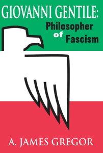 Giovanni GentilePhilosopher of Fascism【電子書籍】[ A. James Gregor ]